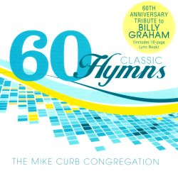60 Classic Hymns: 60th Anniversary Tribute to Billy Graham