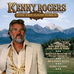 For the Good Times [Musical Memories] - Kenny Rogers | Songs, Reviews, Credits, Awards | AllMusic