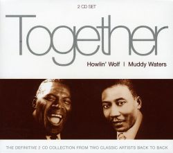 Together: Howlin Wolf & Muddy Waters