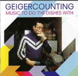 Geigercounting - Music Todo the Dishes With