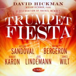 David Hickman / Wayne Bergeron / Robert Karon / Arturo Sandoval / James Wilt - Trumpet Fiesta: A Celebration of Rafael Mendez
