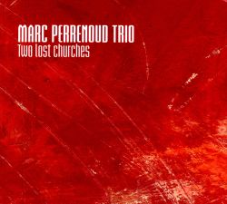 Marc Perrenoud / Marc Perrenoud Trio - Two Lost Churches