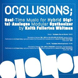 Keith Fullerton Whitman - Occlusions; Real-Time Music For Hybrid Digital-Analogue Modular Synthesizer