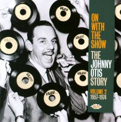 On With the Show: The Johnny Otis Story, Vol. 2 1957-1974