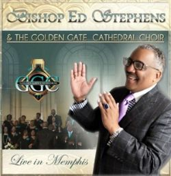 Bishop Ed Stephens & the Golden Gate Cathedral Choir - Live In Memphis