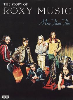 Roxy Music - More Than This: The Story of Roxy Music