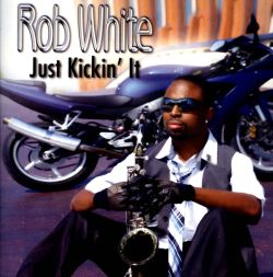 Rob White - Just Kickin' It