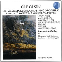 Ole Olsen: Little Suite for piano and string orchestra; Piano Works by 7 Women Composers