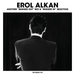 "Erol Alkan: Another ""Bugged Out"" Mix & ""Bugged In"" Selection"