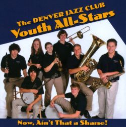 Denver Jazz Club Youth All-Stars - Now, Ain't That a Shame!