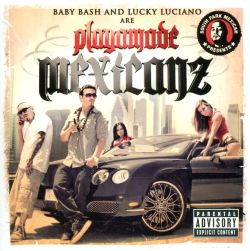 Baby Bash / Lucky Luciano - Playamade Mexicanz
