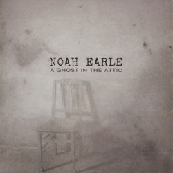 Noah Earle - A Ghost in the Attic