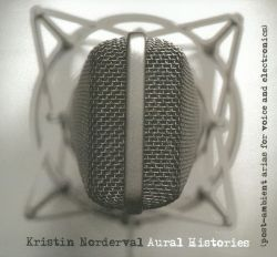 Kristin Norderval - Aural Histories: Post-Ambient Arias For Voice And Electronics