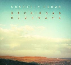 Chastity Brown - Back-Road Highways