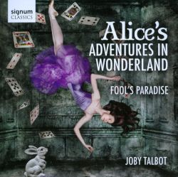 Joby Talbot: Alice's Adventures in Wonderland; Fool's Paradise