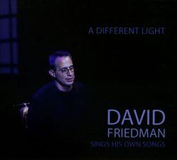 David Friedman - A Different Light: David Friedman Sings His Own Songs