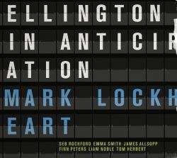 Mark Lockheart - Ellington in Anticipation