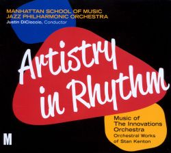 Manhattan School of Music Jazz Philharmonic Orchestra - Artistry in Rhythm: Music of the Innovations Orchestra: Orchestral Works Of Stan Kenton