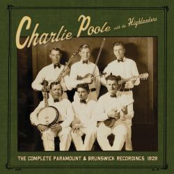 The Highlanders / Charlie Poole - The Complete Paramount & Brunswick Recordings, 1929