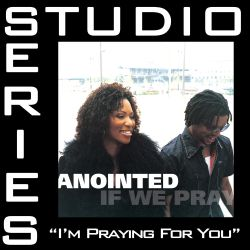 Anointed - I'm Praying for You [Studio Series Performance Track]