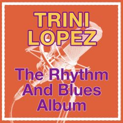Trini Lopez - The Rhythm and Blues Album