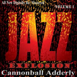 Cannonball Adderley - Jazz Explosion, Vol. 1