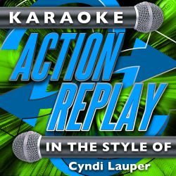 Karaoke Action Replay - In the Style of Cyndi Lauper