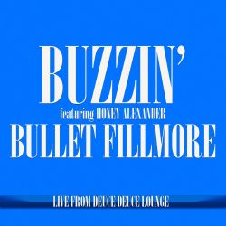 Honey Alexander / Bullet Fillmore - Buzzin' (Live from Deuce Deuce Lounge)