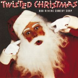 Bob Rivers Twisted Christmas.Twisted Christmas Bob Rivers Comedy Corp Songs Reviews