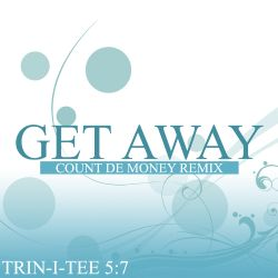 Trin-i-tee 5:7 - Get Away [Count De Money Mix]