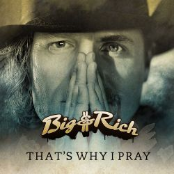 Big & Rich - That's Why I Pray