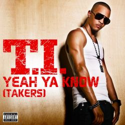T.I. - Yeah Ya Know (Takers)