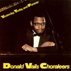 Rev. Donald Vails / Donald Vails Choraleers - Yesterday, Today & Forever