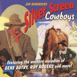 Silver Screen Cowboys: Featuring Western Melodies of Gene Autry, Roy Rogers & More