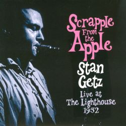 Stan Getz - Scrapple from the Apple: Live at the Lighthouse 1952