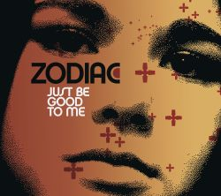 Zodiac - Just Be Good to Me