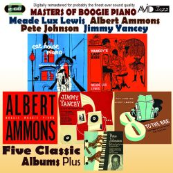 Masters of Boogie Piano: Five Classic Albums Plus (Yancey's Last Ride/Cat House Piano/Boogie Woogie Piano/8 To the Bar/A Lost Recording Date)