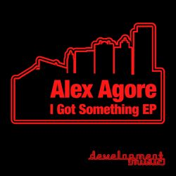 Alex Agore - I Got Something EP