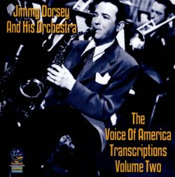Jimmy Dorsey / Jimmy Dorsey & His Orchestra - The Voice of America Transcriptions, Vol. 2