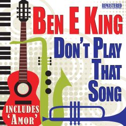 Ben E. King - Don't Play That Song [Single]