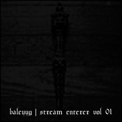 Baleyyg - Stream Enterer, Vol. 1. [Jarboe Reading the Bardo Thodol]