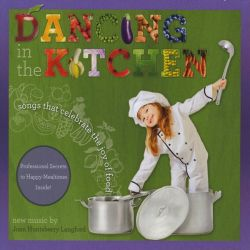 Joan Huntsberry - Dancing in the Kitchen: Songs That Celebrate the Joy of Food!