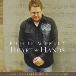 Philip Wesley - Heart to Hands: Solo Piano Retrospective, 2002-2012