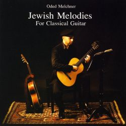 Oded Melchner - Jewish Melodies for Classical Guitar