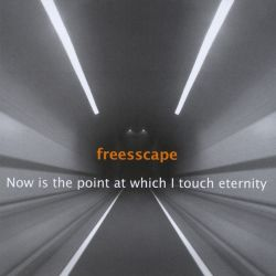 Freesscape - Now Is the Point at Which I Touch Eternity
