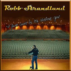 Robb Strandlund - I Just Can't Be Me Without You
