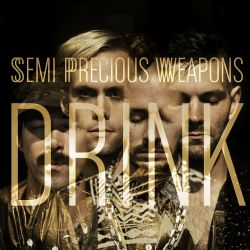 Semi Precious Weapons - Drink