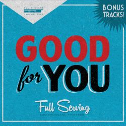 Good For You - Full Serving: Two Thousand Thirteen