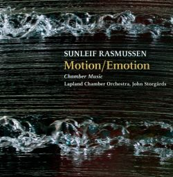 John Storgårds / Chamber Orchestra of Lapland / Lapland Chamber Orchestra Wind Quintet - Motion/Emotion: Chamber Music by Sunleif Rasmussen
