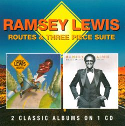 Ramsey Lewis - Routes/Three Piece Suite
